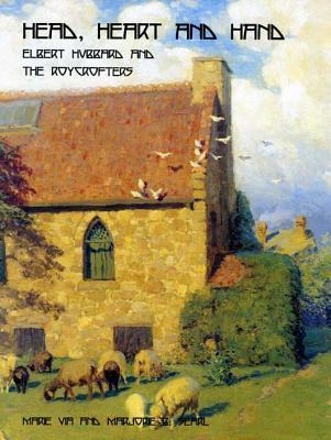 Head, Heart, and Hand: Elbert Hubbard and the Roycrofters