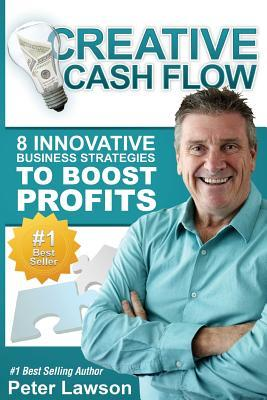 Creative Cash Flow - 8 Innovative Business Strategies to Boost Profit