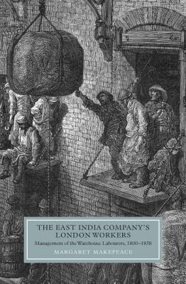 The East India Company's London Workers: Management of the Warehouse Labourers, 1800-1858