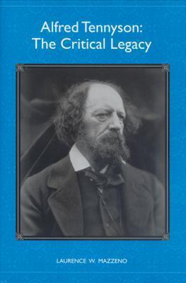 Alfred Tennyson: The Critical Legacy