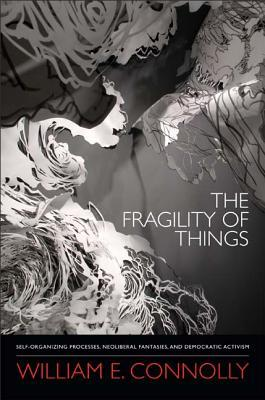 The Fragility of Things: Self-Organizing Processes, Neoliberal Fantasies, and Democratic Activism