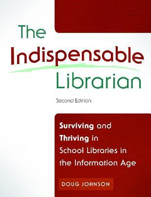 The Indispensable Librarian: Surviving and Thriving in School Libraries in the Information Age
