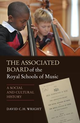 The Associated Board of the Royal Schools of Music: A Social and Cultural History