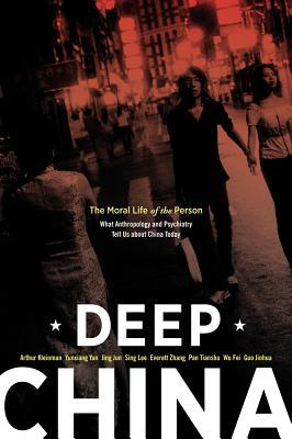 Deep China: The Moral Life of the Person, What Anthropology and Psychiatry Tell Us about China Today