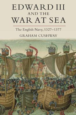 Edward III and the War at Sea: The English Navy, 1327-1377