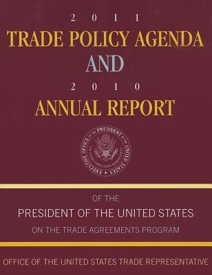 Trade Policy Agenda Annual Report and Trade Agreements Program Annual Report: 2011 and 2010