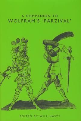 A Companion to Wolfram's Parzival by Will Hasty