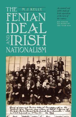 The Fenian Ideal and Irish Nationalism, 1882-1916 Fenian Idea... by M.J. Kelly