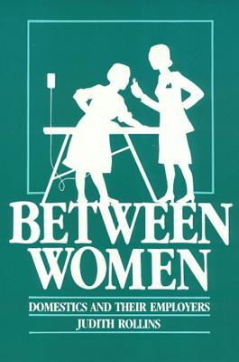Between Women: Domestics and Their Employers