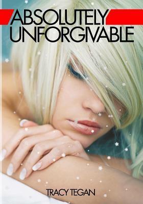 Absolutely Unforgivable (Absolutely Unforgivable, #1)
