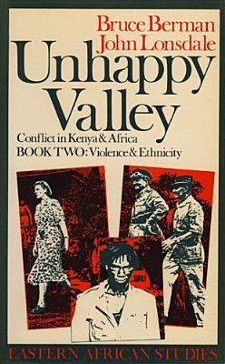 Unhappy Valley. Conflict in Kenya and Africa: Book Two: Violence and Ethnicity
