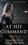 At His Command (Dominated by the Billionaire, #1)