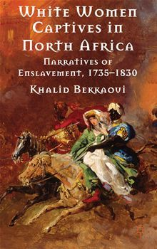 White Women Captives in North Africa: Narratives of Enslavement, 1735-1830