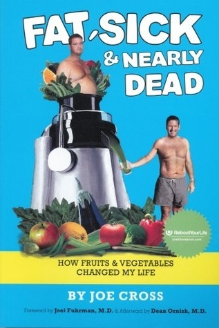 Fat, Sick & Nearly Dead: How Fruits & Vegetables Changed My Life