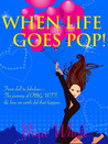 WHEN LIFE GOES POP! (Romantic Comedy)