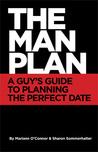 The Man Plan: A Guy's Guide to Planning the Perfect Date