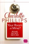 Your Room Or Mine? by Charlotte  Phillips