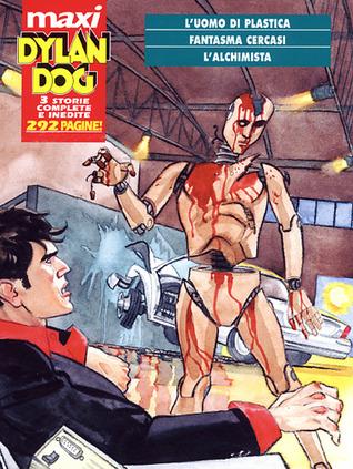 Maxi Dylan Dog n. 7: L'uomo di plastica - Fantasma cercasi - L'alchimista