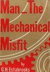 Man, The Mechanical Misfit