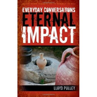 Everyday Conversations Eternal Impact: Lessons Drawn from Jesus and the Woman at the Well