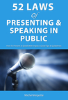 52 Laws of Presenting & Speaking in Public: How To Present & Speak With Impact: Tips & Guidelines For You