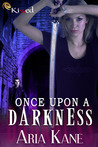 Once Upon a Darkness by Aria Kane