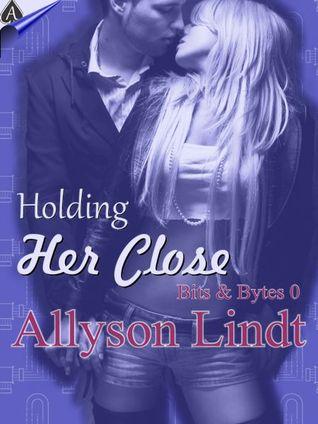 Holding Her Close (Bits & Bytes, #0)