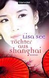 Töchter aus Shanghai by Lisa See