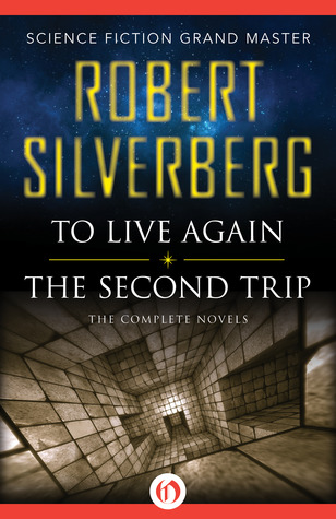 To Live Again and The Second Trip: The Complete Novels