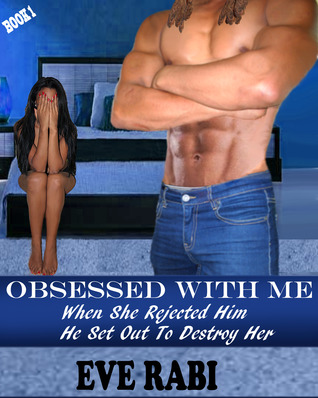 When She Rejected Him, He Set Out to Destroy Her (Obsessed With Me #1)