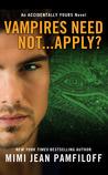 Vampires Need Not...Apply? by Mimi Jean Pamfiloff
