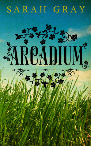 Ebook Arcadium by Sarah  Gray read!