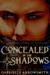 Concealed in the Shadows (Concealed in the Shadows, #1) by Gabrielle Arrowsmith