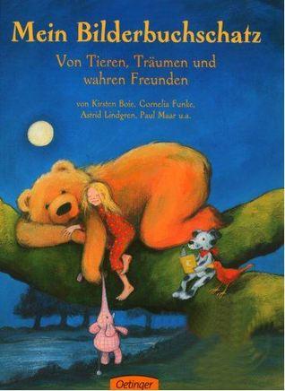 Mein Bilderbuchschatz: Von Tieren, Träumen und wahren Freunden