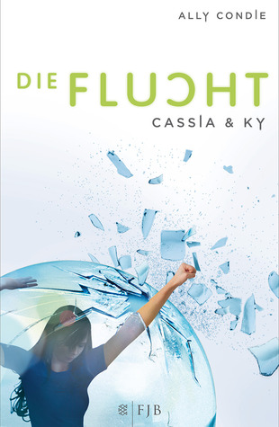 Cassia & Ky - Die Flucht by Ally Condie