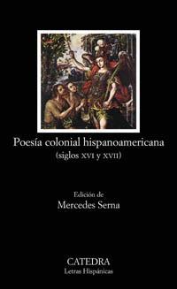 Poesía Colonial Hispanoamericana, Siglos XVI y XVII/ Colonial Hispanoamerican Poetry, XVI and XVII Century