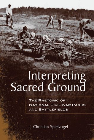 Interpreting Sacred Ground: The Rhetoric of National Civil War Parks and Battlefields