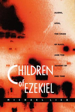 Children of Ezekiel: Aliens, UFOs,the Crisis of Ra...