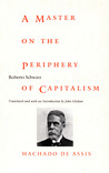 A Master on the Periphery of Capitalism: Machado de Assis