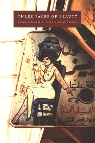 Three Faces of Beauty: Casablanca, Paris, Cairo