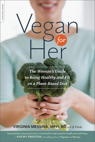 Vegan for Her: The Woman's Guide to Being Healthy and Fit on a Plant-Based Diet