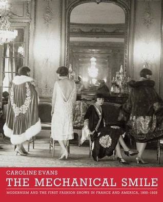 The Mechanical Smile: Modernism and the First Fashion Shows in France and America, 1900-1929 por Caroline Evans