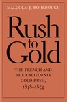 Rush to Gold: The French and the California Gold Rush, 1848–1854