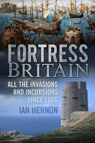 Fortress Britain: All the Invasions and Incursions since 1066