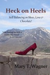 Heck on Heels: Still Balancing on Shoes, Love & Chocolate!