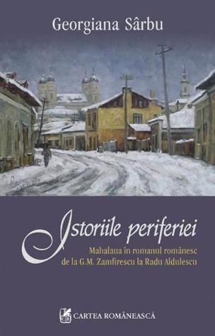 Istoriile periferiei -Mahalaua in romanul romanesc de la G.M. Zamfirescu la Radu Aldulescu