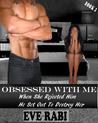 When She Rejected Him, He Set Out to Destroy Her (Obsessed With Me #2)