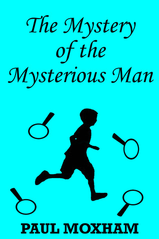 The Mystery of the Mysterious Man by Paul Moxham