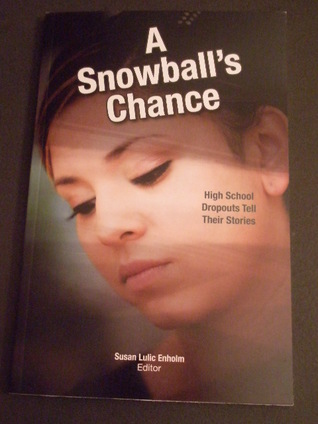 A Snowball s Chance High School Dropouts Tell Their Stories