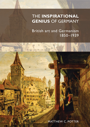The Inspirational Genius of Germany: British Art and Germanism, 1850–1939